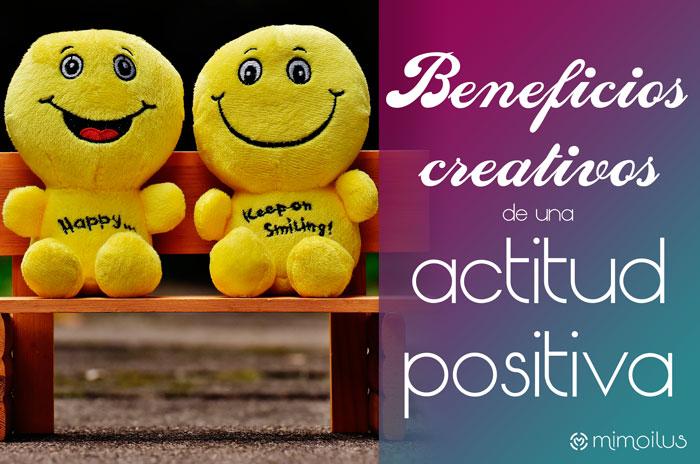 Beneficios de una actitud positiva en la creatividad