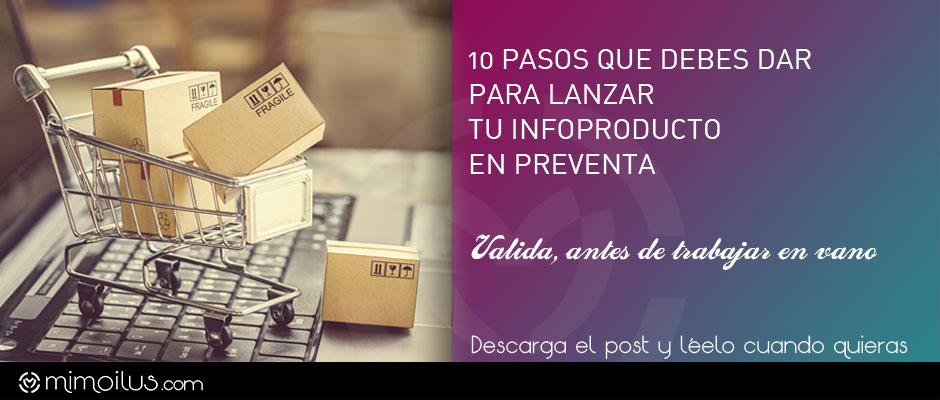 10 pasos que debes dar para lanzar tu infoproductos en preventa